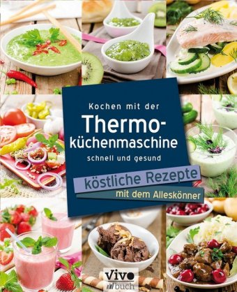 Kochen mit der thermok chenmaschine schnell und gesund for Was kochen heute schnell
